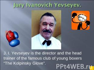 J. I. Yevseyev is the director and the head trainer of the famous club of young