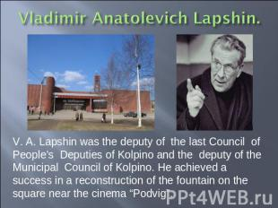 V. A. Lapshin was the deputy of the last Council of People's Deputies of Kolpino