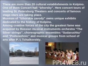 There are more than 20 cultural establishments in Kolpino. One of them Concert h