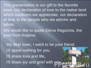 This presentation is our gift to the favorite town, our declaration of love to t