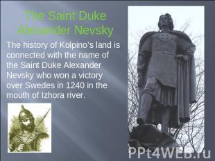 The Saint DukeAlexander Nevsky The history of Kolpino's land is connected with t