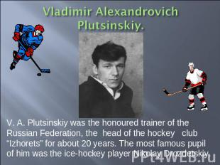 V. A. Plutsinskiy was the honoured trainer of the Russian Federation, the head o