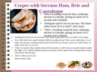 Crepes with Serrano Ham, Brie and Cantaloupe Whirr everything except the ham, ca