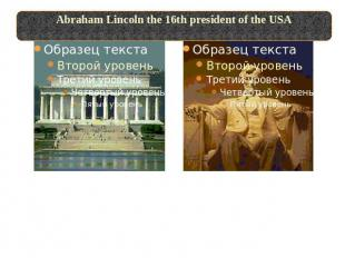 Abraham Lincoln the 16th president of the USALincoln – memorial with 36 columns