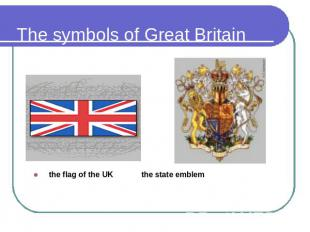 The symbols of Great Britain the flag of the UK the state emblem