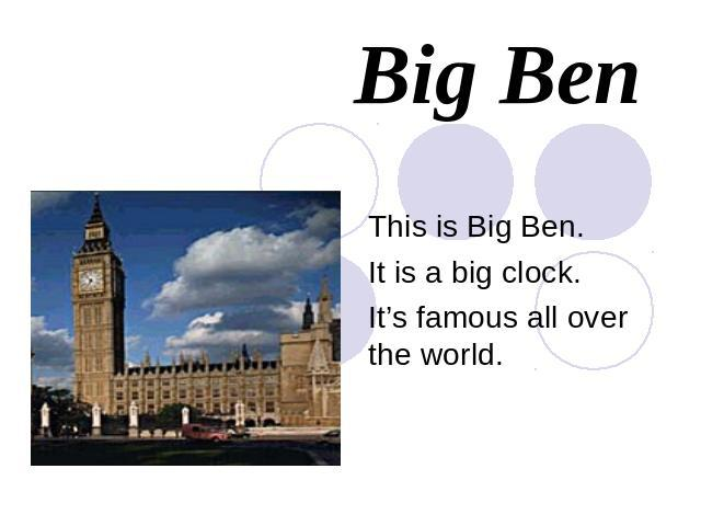 Big BenThis is Big Ben. It is a big clock.It's famous all over the world.