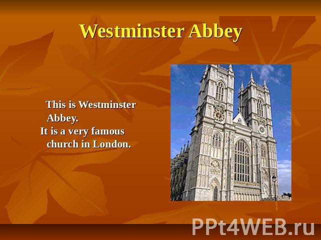 Westminster Abbey This is Westminster Abbey. It is a very famous church in London.
