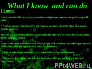 What I know and can do I know:* how to use familiar everyday expressions and phr