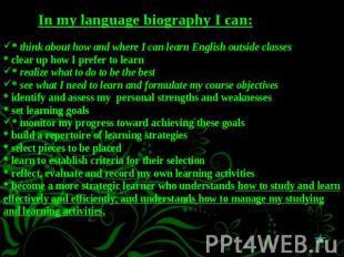 In my language biography I can:* think about how and where I can learn English o
