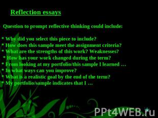 Reflection essays Question to prompt reflective thinking could include:* Why did