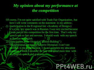 My opinion about my performance at the competition Of course, I'm not quite sati