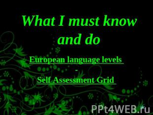 What I must know and do European language levels -Self Assessment Grid