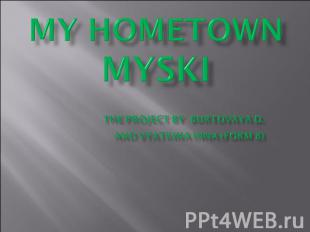 My Hometown Myski the project by Burtovaya D. And Vyatkina inna (Form 8)