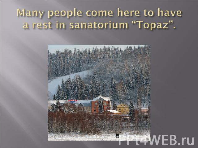"Many people come here to have a rest in sanatorium ""Topaz""."