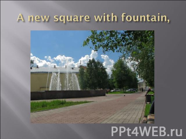 A new square with fountain,
