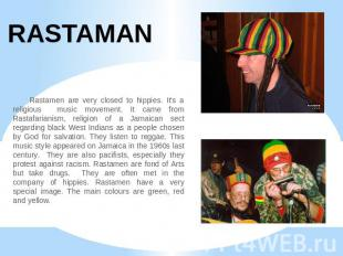 RASTAMAN Rastamen are very closed to hippies. It's a religious music movement. I