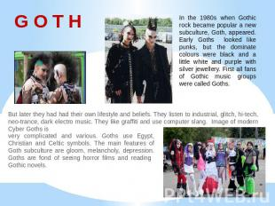 G O T H In the 1980s when Gothic rock became popular a new subculture, Goth, app