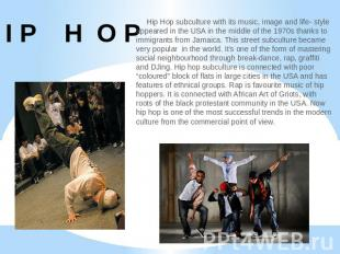 H I P H O P Hip Hop subculture with its music, image and life- style appeared in