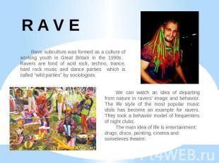 R A V E Rave subculture was formed as a culture of working youth in Great Britai