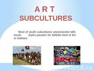 A R T SUBCULTURES Most of youth subcultures unconnected with music styles passio