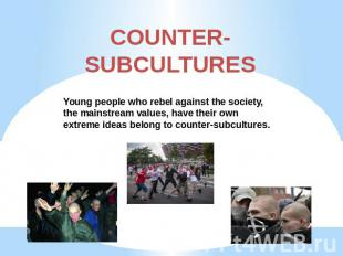 COUNTER-SUBCULTURES Young people who rebel against the society, the mainstream v