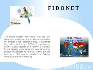 F I D O N E T The World FidoNet Association was the first interactive subculture