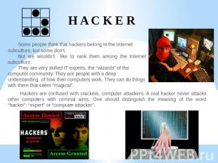 H A C K E R Some people think that hackers belong to the Internet subculture, bu