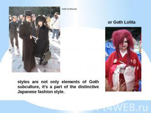 Goth Aristocrat or Goth Lolita styles are not only elements of Goth subculture,