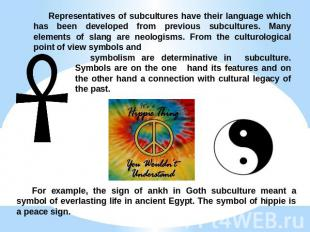 Representatives of subcultures have their language which has been developed from