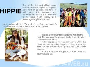 HIPPIE One of the first and oldest music subcultures were hippies. It's a youth