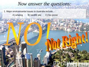 Now answer the questions: 1. Major environmental issues in Australia include… .