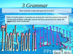 3 Grammar Now read the script and open the brackets Parts of south eastern Austr