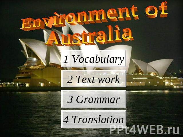 Environment of Australia 1 Vocabulary 2 Text work 3 Grammar 4 Translation