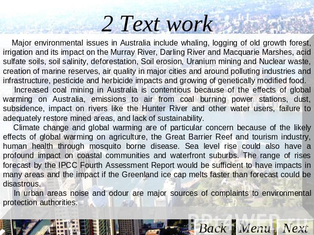 2 Text work Major environmental issues in Australia include whaling, logging of old growth forest, irrigation and its impact on the Murray River, Darling River and Macquarie Marshes, acid sulfate soils, soil salinity, deforestation, Soil erosion, Ur…