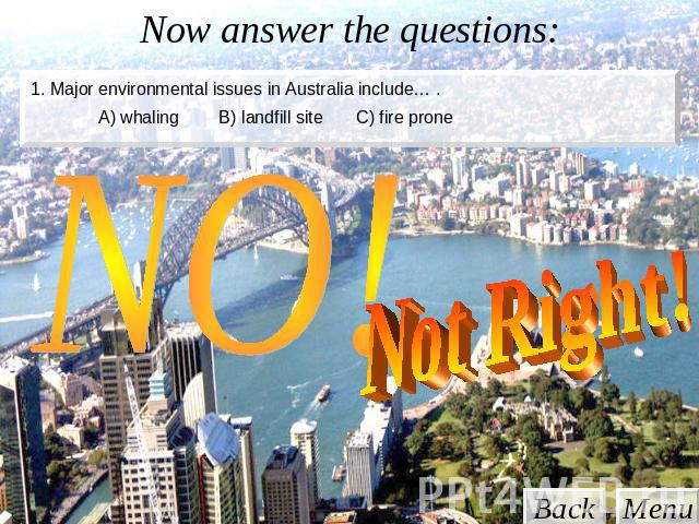 Now answer the questions: 1. Major environmental issues in Australia include… . Not Right!