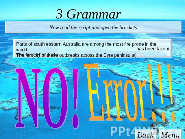 3 Grammar Now read the script and open the brackets Parts of south eastern Australia are among the most fire prone in the world. The ferocity of these outbreaks across the Eyre peninsula( NO! Error!!!