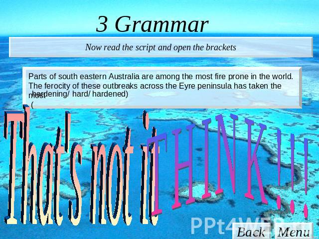 3 Grammar Now read the script and open the brackets Parts of south eastern Australia are among the most fire prone in the world. The ferocity of these outbreaks across the Eyre peninsula has taken the most (