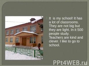 It is my school! It has a lot of classrooms. They are not big but they are light