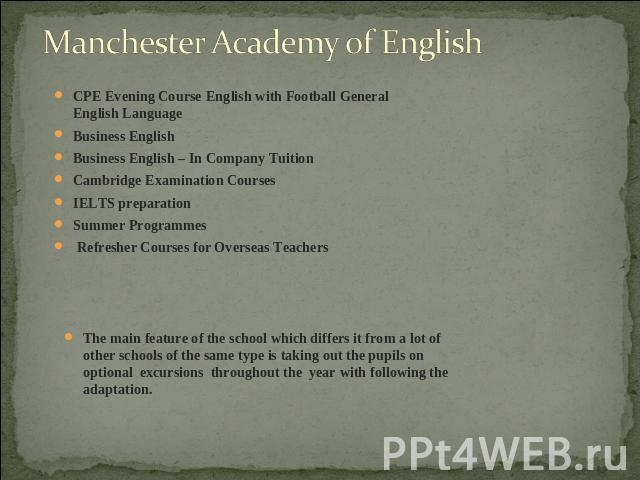 Manchester Academy of English CPE Evening Course English with Football General English LanguageBusiness EnglishBusiness English – In Company TuitionCambridge Examination CoursesIELTS preparationSummer Programmes Refresher Courses for Overseas Teache…