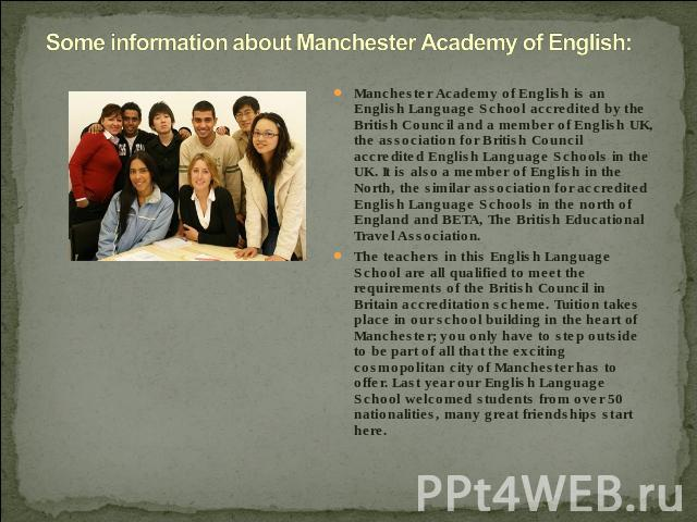 Some information about Manchester Academy of English: Manchester Academy of English is an English Language School accredited by the British Council and a member of English UK, the association for British Council accredited English Language Schools i…