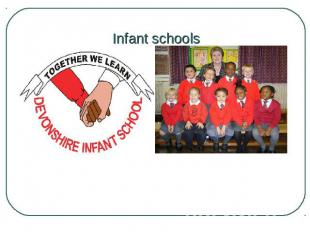 Infant schools Primary education takes place in infant schools (pupils aged from