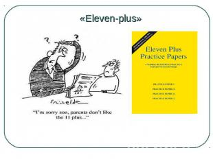 «Eleven-plus» Before comprehensive schools were introduced in 1965 by the Britis