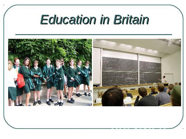 Education in BritainThis project was developed by Nurana Ibragimova and Anna Vasilyeva.
