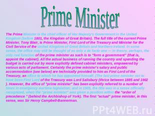 Prime Minister The Prime Minister is the chief officer of Her Majesty's Governme
