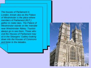 The houses of Parliament in London, known also as the Palace of Westminster is t