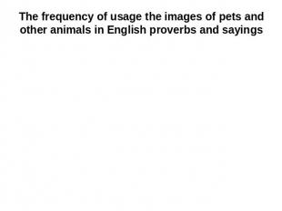 The frequency of usage the images of pets and other animals in English proverbs