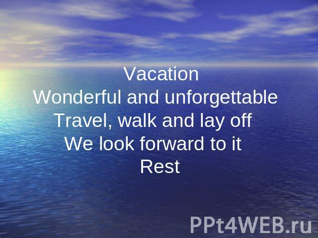 Vacation Wonderful and unforgettable Travel, walk and lay off We look forward to it Rest