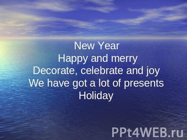 New Year Happy and merry Decorate, celebrate and joy We have got a lot of presents Holiday