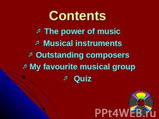 Contents The power of musicMusical instrumentsOutstanding composersMy favourite
