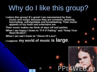 Why do I like this group? I adore this group! It's great! I am mesmerized by the